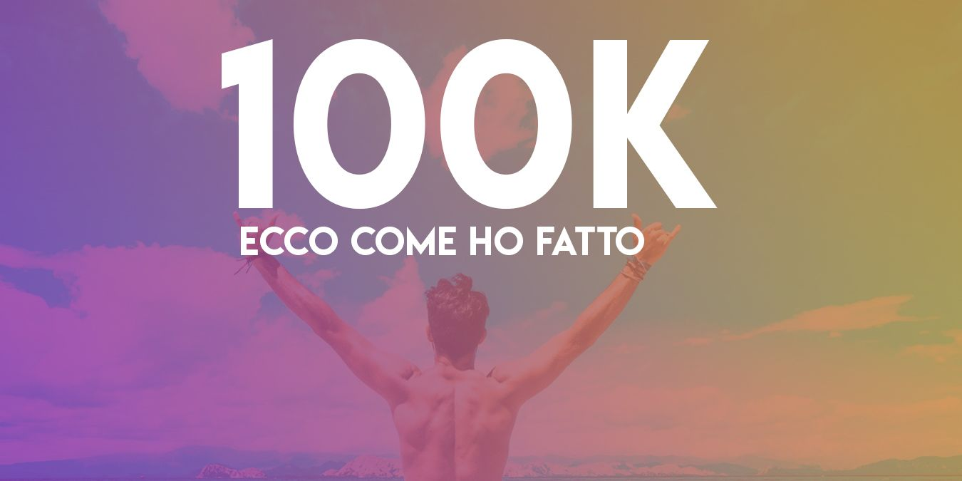 Aumentare Follower Instagram Tecniche Che Ho Usato Per Arrivare A 100k
